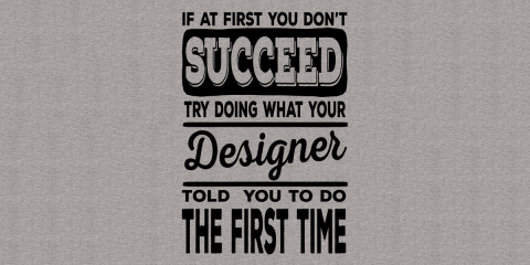 Listen To Your Designer!